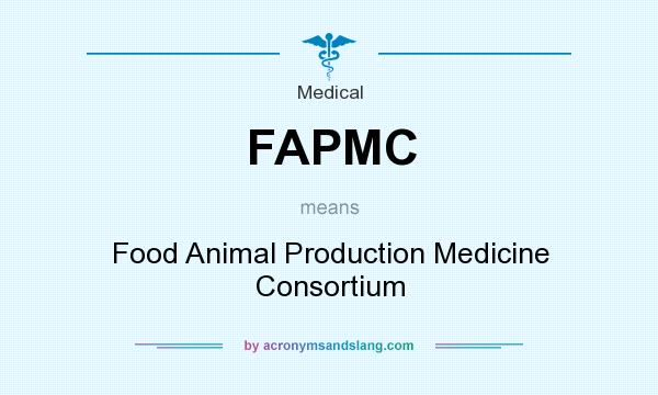 What does FAPMC mean? It stands for Food Animal Production Medicine Consortium