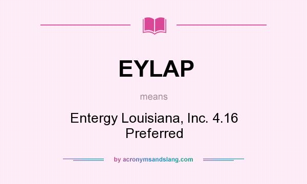 What does EYLAP mean? It stands for Entergy Louisiana, Inc. 4.16 Preferred