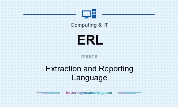 What does ERL mean? It stands for Extraction and Reporting Language