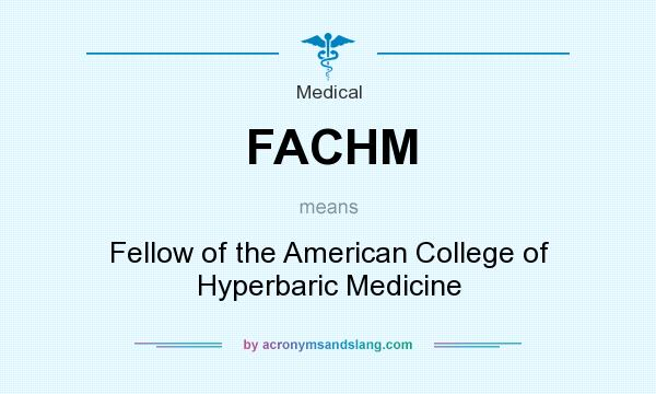 What does FACHM mean? It stands for Fellow of the American College of Hyperbaric Medicine