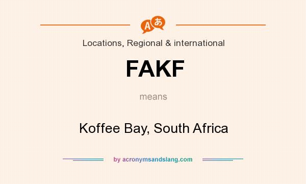 What does FAKF mean? It stands for Koffee Bay, South Africa