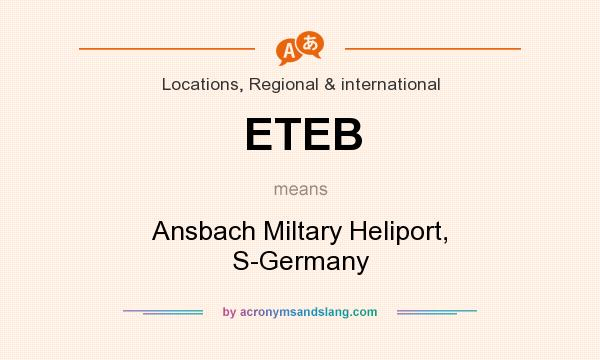 What does ETEB mean? It stands for Ansbach Miltary Heliport, S-Germany