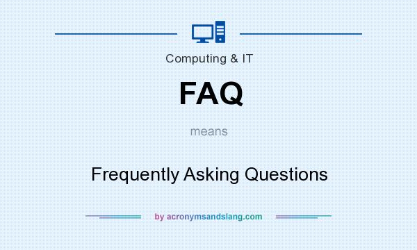 What does FAQ mean? It stands for Frequently Asking Questions