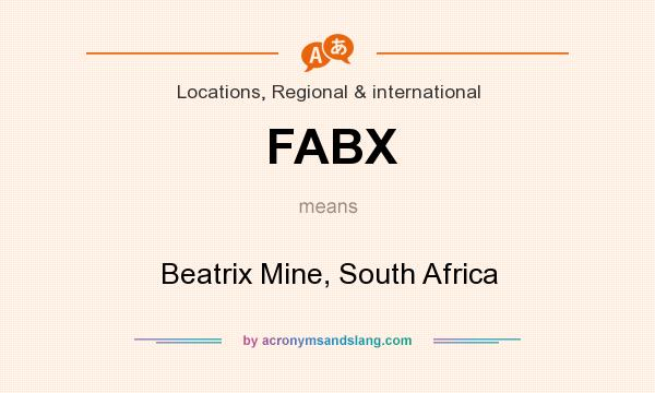 What does FABX mean? It stands for Beatrix Mine, South Africa
