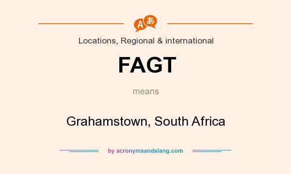 What does FAGT mean? It stands for Grahamstown, South Africa