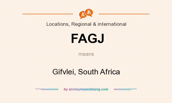 What does FAGJ mean? It stands for Gifvlei, South Africa