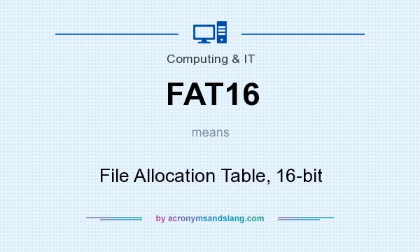 What does FAT16 mean? It stands for File Allocation Table, 16-bit