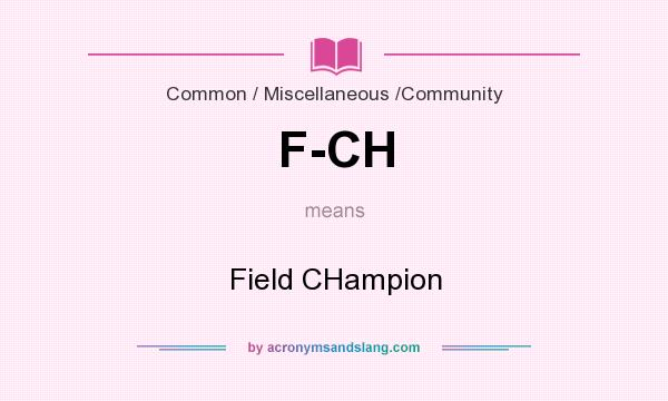 What does F-CH mean? It stands for Field CHampion