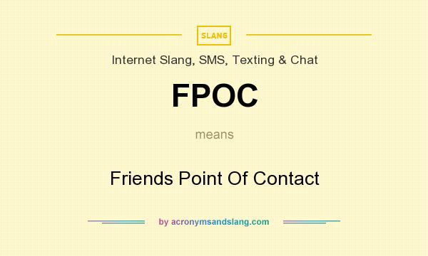 What does FPOC mean? It stands for Friends Point Of Contact
