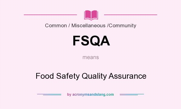 What does FSQA mean? It stands for Food Safety Quality Assurance