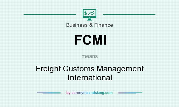 What does FCMI mean? It stands for Freight Customs Management International