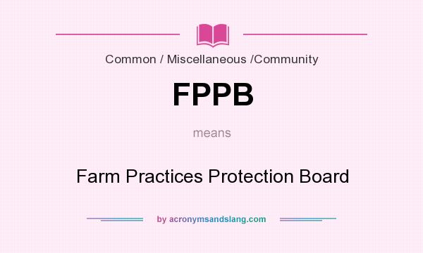 What does FPPB mean? It stands for Farm Practices Protection Board