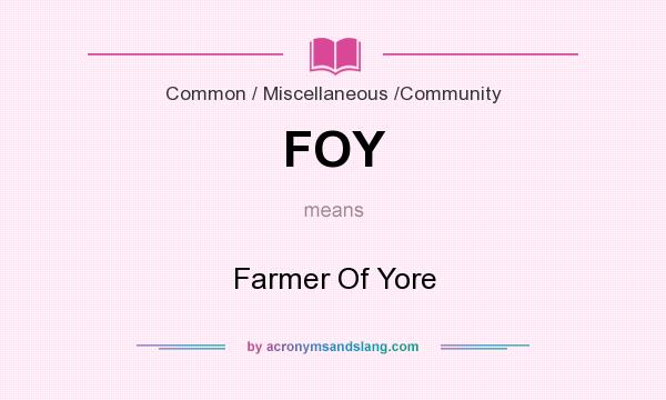 What does FOY mean? It stands for Farmer Of Yore