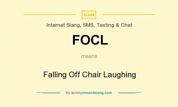 What does FOCL mean? It stands for Falling Off Chair Laughing