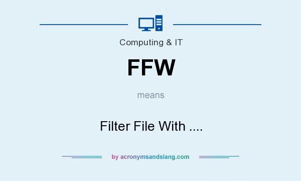 What does FFW mean? It stands for Filter File With ....