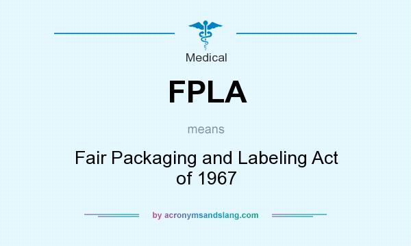 fpla - fair packaging and labeling act of 1967 in medical by