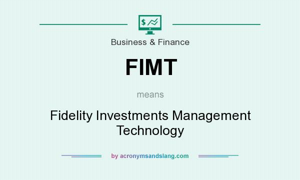 What does FIMT mean? It stands for Fidelity Investments Management Technology