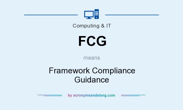 What does FCG mean? It stands for Framework Compliance Guidance