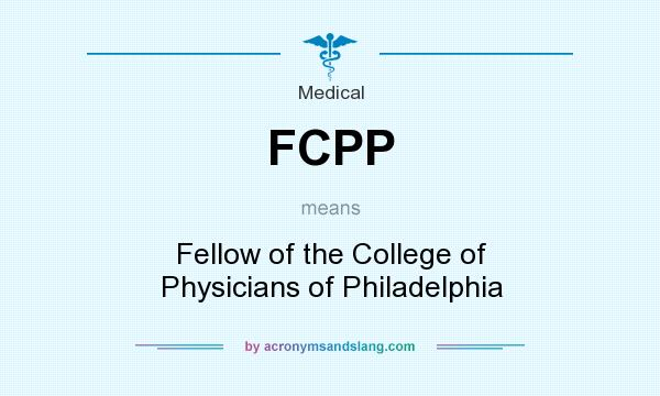 What does FCPP mean? It stands for Fellow of the College of Physicians of Philadelphia