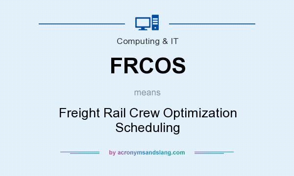 What does FRCOS mean? It stands for Freight Rail Crew Optimization Scheduling