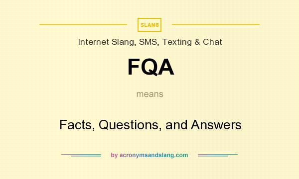 What does FQA mean? It stands for Facts, Questions, and Answers