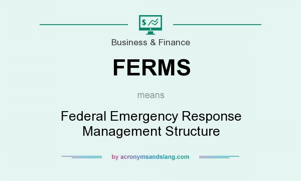 What does FERMS mean? It stands for Federal Emergency Response Management Structure