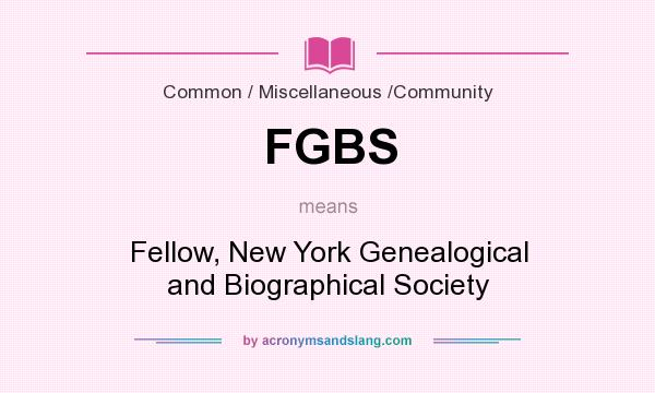 What does FGBS mean? It stands for Fellow, New York Genealogical and Biographical Society