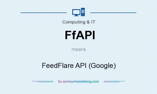 What does FfAPI mean? It stands for FeedFlare API (Google)