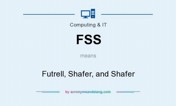 What does FSS mean? It stands for Futrell, Shafer, and Shafer