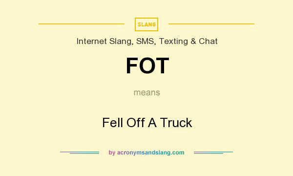 What does FOT mean? It stands for Fell Off A Truck