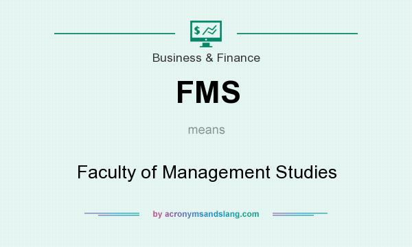 What does FMS mean? It stands for Faculty of Management Studies
