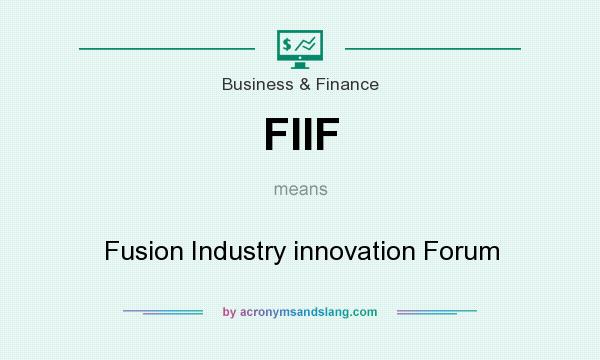 What does FIIF mean? It stands for Fusion Industry innovation Forum