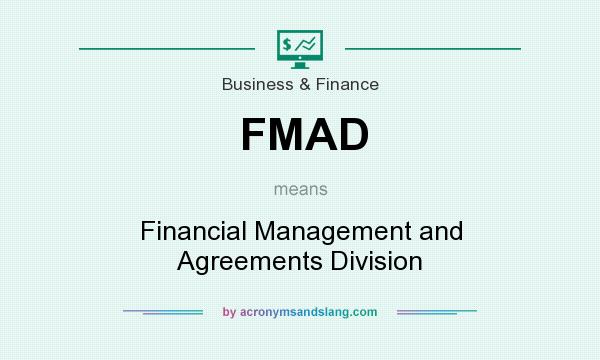 What does FMAD mean? It stands for Financial Management and Agreements Division