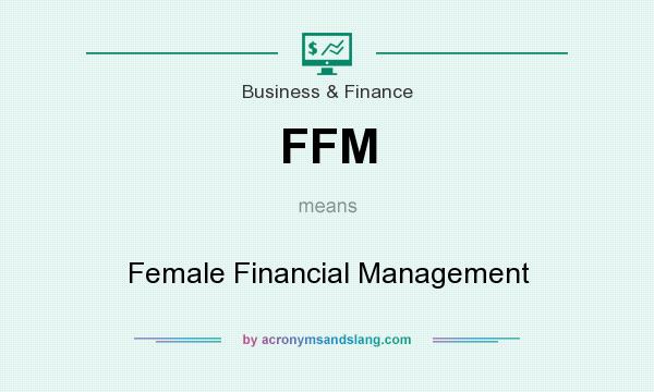 What does FFM mean? It stands for Female Financial Management