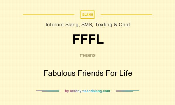 What does FFFL mean? It stands for Fabulous Friends For Life