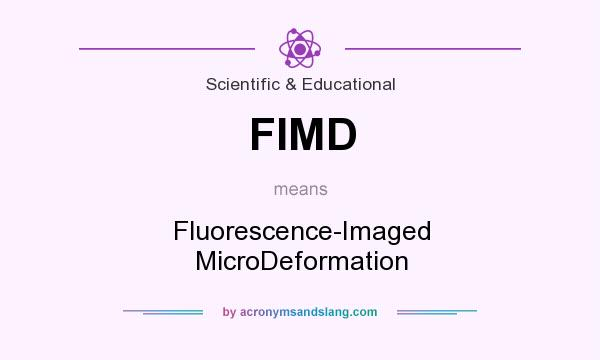 What does FIMD mean? It stands for Fluorescence-Imaged MicroDeformation