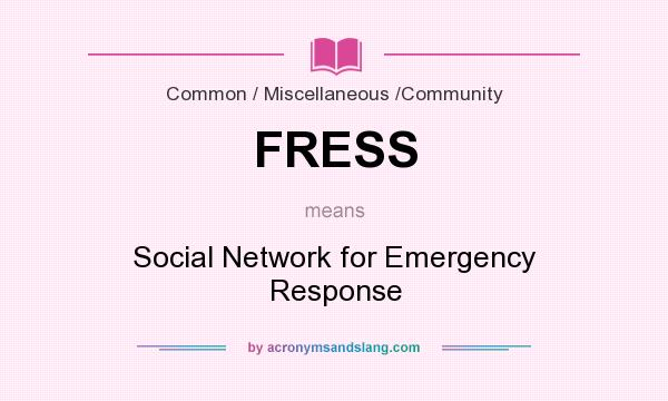 What does FRESS mean? It stands for Social Network for Emergency Response