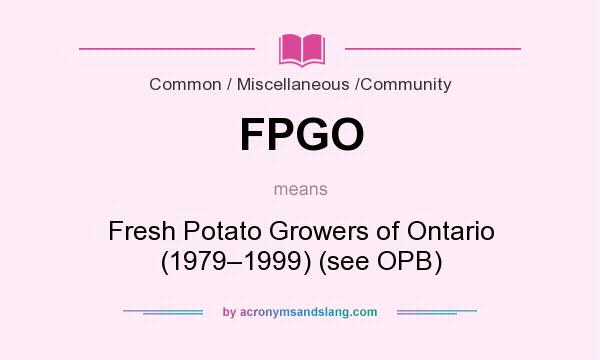 What does FPGO mean? It stands for Fresh Potato Growers of Ontario (1979–1999) (see OPB)