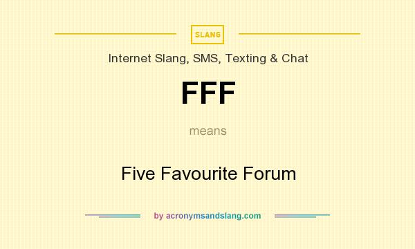What does FFF mean? It stands for Five Favourite Forum