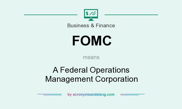 What does FOMC mean? It stands for A Federal Operations Management Corporation