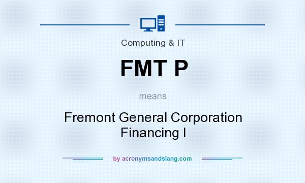 What does FMT P mean? It stands for Fremont General Corporation Financing I