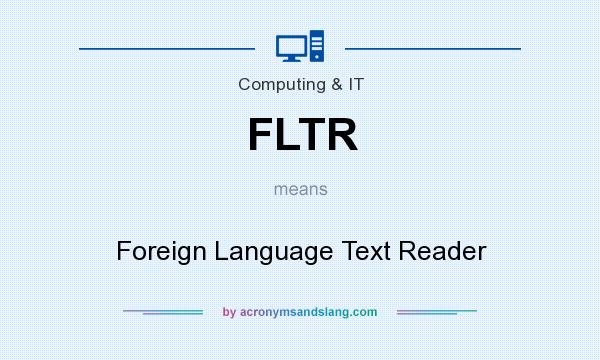 What does FLTR mean? It stands for Foreign Language Text Reader