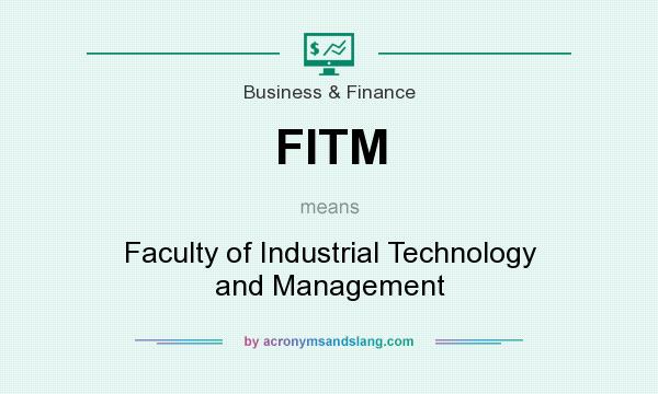 What does FITM mean? It stands for Faculty of Industrial Technology and Management