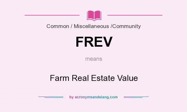 What does FREV mean? It stands for Farm Real Estate Value