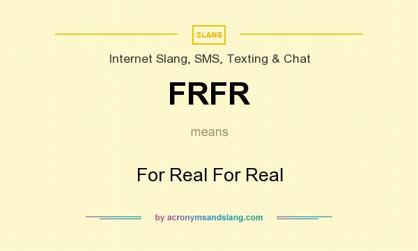 What does FRFR mean? It stands for For Real For Real