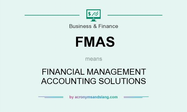 What does FMAS mean? It stands for FINANCIAL MANAGEMENT ACCOUNTING SOLUTIONS