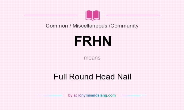 What does FRHN mean? It stands for Full Round Head Nail
