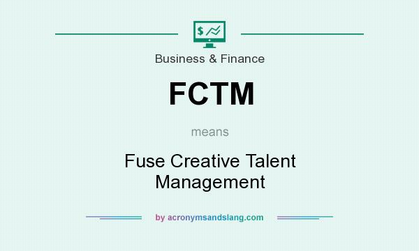 What does FCTM mean? It stands for Fuse Creative Talent Management