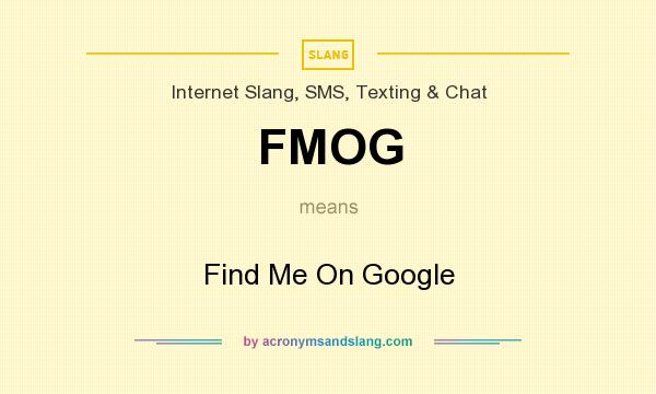 What does FMOG mean? It stands for Find Me On Google