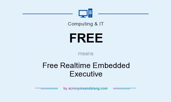 What does FREE mean? It stands for Free Realtime Embedded Executive